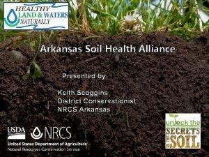 Arkansas Soil Health Alliance Presented by Keith Scoggins