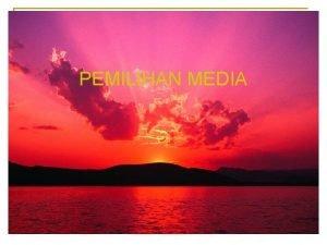 PEMILIHAN MEDIA 1 MEDIA JADI DAN MEDIA RANCANGAN