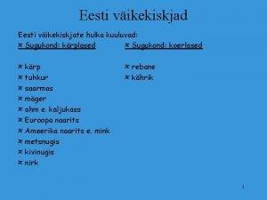 Eesti vikekiskjad Eesti vikekiskjate hulka kuuluvad Sugukond krplased