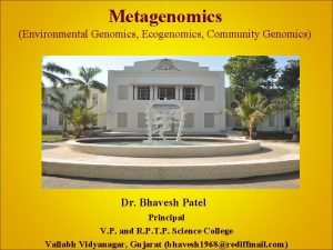 Metagenomics Environmental Genomics Ecogenomics Community Genomics Dr Bhavesh