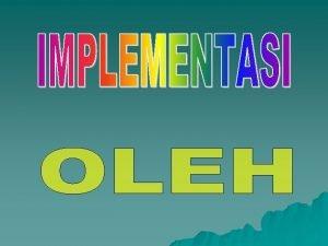 IMPLEMENTASI Pengertian Implementasi adalah melaksanakan intervensiaktivitas yang telah