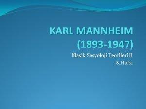 KARL MANNHEIM 1893 1947 Klasik Sosyoloji Teorileri II