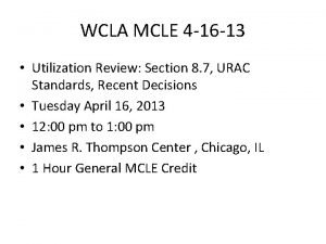 WCLA MCLE 4 16 13 Utilization Review Section