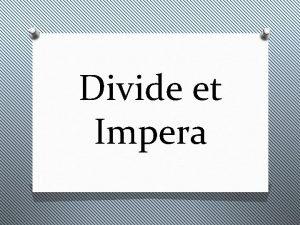 Divide et Impera Ce este Divide et Impera
