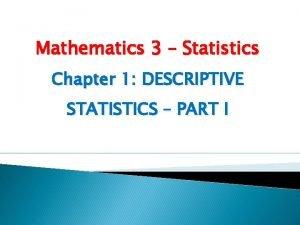 Mathematics 3 Statistics Chapter 1 DESCRIPTIVE STATISTICS PART