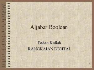 Aljabar Boolean Bahan Kuliah RANGKAIAN DIGITAL 1 Definisi