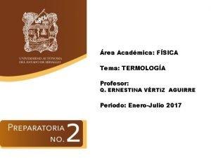 rea Acadmica FSICA Tema TERMOLOGA Profesor Q ERNESTINA