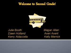 Welcome to Second Grade Julie Booth Dawn Holland