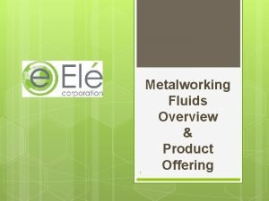 1 Metalworking Fluids Overview Product Offering 2 What