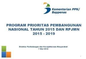 PROGRAM PRIORITAS PEMBANGUNAN NASIONAL TAHUN 2015 DAN RPJMN