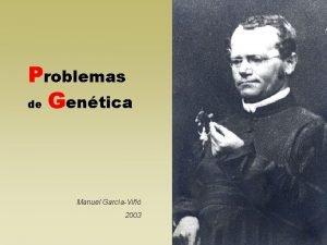 Problemas de Gentica Manuel GarcaVi 2003 PROBLEMAS DE