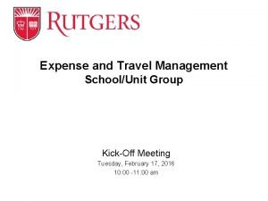 Expense and Travel Management SchoolUnit Group KickOff Meeting