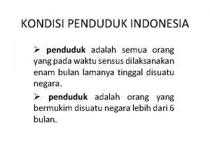 KONDISI PENDUDUK INDONESIA penduduk adalah semua orang yang