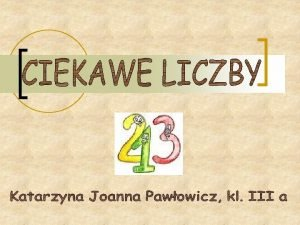S to liczby naturalne wiksze od 1 ktre