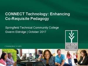 CONNECT Technology Enhancing CoRequisite Pedagogy Springfield Technical Community