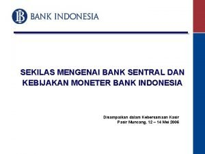 SEKILAS MENGENAI BANK SENTRAL DAN KEBIJAKAN MONETER BANK