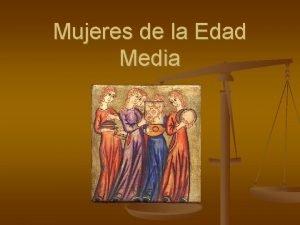Mujeres de la Edad Media Introduccin La historia
