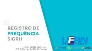 REGISTRO DE FREQUNCIA SIGRH Mirian Dantas dos Santos