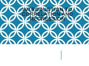 INTRODUCTION TO CORRELATION AND REGRESSION Correlation CORRELATION A
