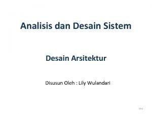 Analisis dan Desain Sistem Desain Arsitektur Disusun Oleh