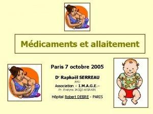 Mdicaments et allaitement Paris 7 octobre 2005 Dr