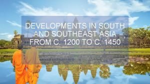 DEVELOPMENTS IN SOUTH AND SOUTHEAST ASIA FROM C
