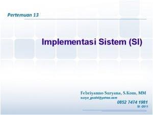 Pertemuan 13 Implementasi Sistem SI Febriyanno Suryana S