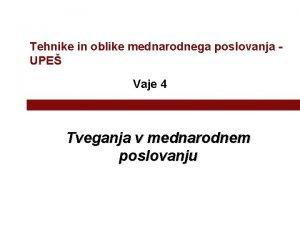 Tehnike in oblike mednarodnega poslovanja UPE Vaje 4