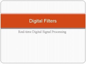 Digital Filters Realtime Digital Signal Processing Filters Background