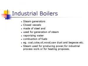 Industrial Boilers n n n n Steam generators