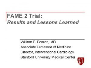 FAME 2 Trial Results and Lessons Learned William