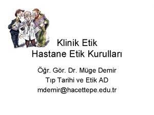 Klinik Etik Hastane Etik Kurullar r Gr Dr