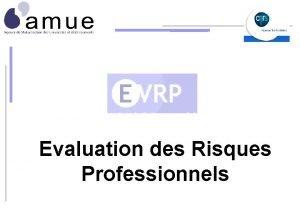 Evaluation des Risques Professionnels Le projet Ev RP