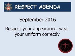 RESPECT AGENDA September 2016 Respect your appearance wear