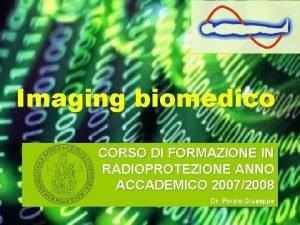 Imaging biomedico CORSO DI FORMAZIONE IN RADIOPROTEZIONE ANNO
