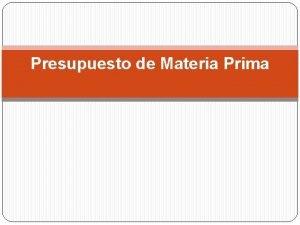 Presupuesto de Materia Prima Presupuesto de materia prima