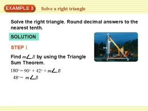EXAMPLE 3 Solve a right triangle Solve the