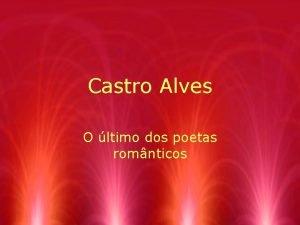 Castro Alves O ltimo dos poetas romnticos Castro