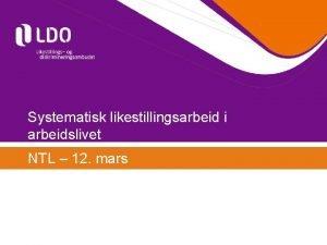 Systematisk likestillingsarbeid i arbeidslivet NTL 12 mars Arbeidsliv