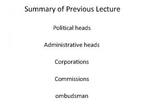 Summary of Previous Lecture Political heads Administrative heads