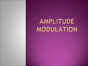 Amplitude modulation AM radio is a commonplace technology