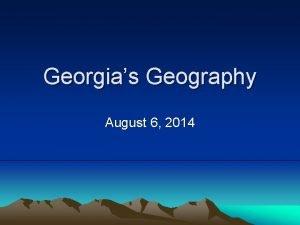 Georgias Geography August 6 2014 Georgias Location Georgia