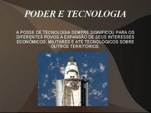 PODER E TECNOLOGIA A POSSE DE TECNOLOGIA SEMPRE