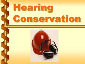 Hearing Conservation Effects of noise v Causes hearing