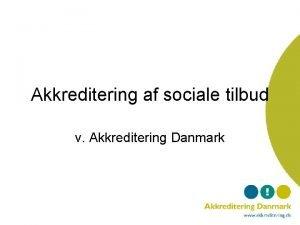Akkreditering af sociale tilbud v Akkreditering Danmark 1