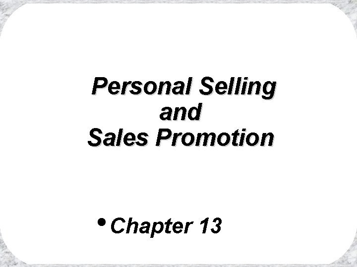 Personal Selling and Sales Promotion Chapter 13 Rest