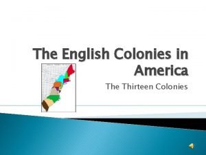 The English Colonies in America The Thirteen Colonies