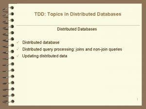 TDD Topics in Distributed Databases Distributed database Distributed