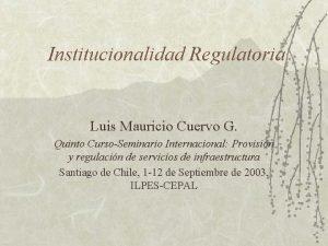 Institucionalidad Regulatoria Luis Mauricio Cuervo G Quinto CursoSeminario