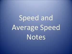 Speed and Average Speed Notes Speed is a